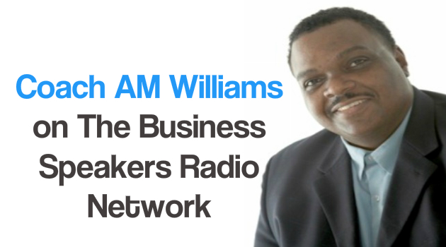 Coach AM Williams on the Business Speakers Radio Network